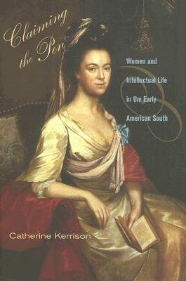 Image for Claiming the Pen: Women and Intellectual Life in the Early American South