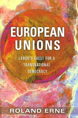 Image for European Unions: Labor's Quest for a Transnational Democracy
