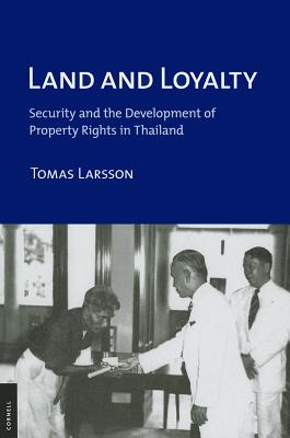 Land and Loyalty: Security and the Development of Property Rights in Thailand (Cornell Studies in Political Economy), Larsson, Tomas
