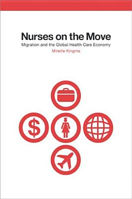 Image for Nurses on the Move: Migration and the Global Health Care Economy (The Culture and Politics of Health Care Work)