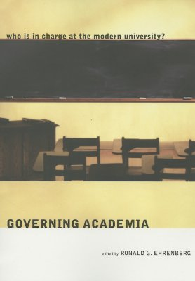 Image for Governing Academia: Who is in Charge at the Modern University?