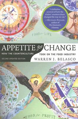 Appetite for Change: How the Counterculture Took On the Food Industry, Belasco, Warren James