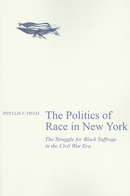 Image for The Politics of Race in New York: The Struggle for Black Suffrage in the Civil War Era
