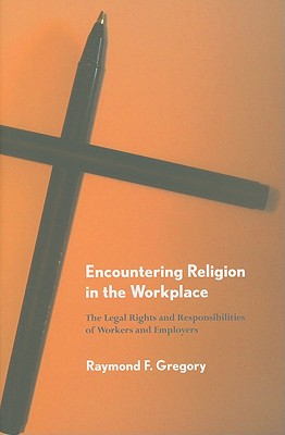 Image for Encountering Religion in the Workplace: The Legal Rights and Responsibilities of Workers and Employers