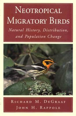 Neotropical Migratory Birds: Natural History, Distribution, and Population Change (Society), DeGraaf, Richard M.; Rappole, John H.