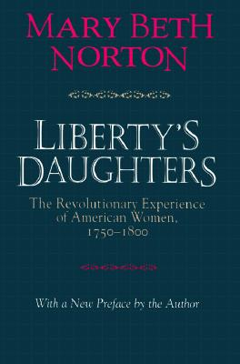 Liberty's Daughters: The Revolutionary Experience of American Women, 1750-1800, Mary Beth Norton