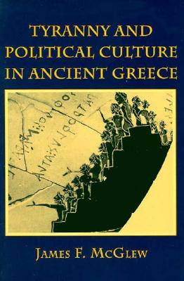Tyranny and Political Culture in Ancient Greece, McGlew, James F.