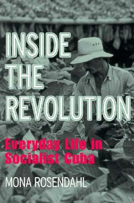 Inside the Revolution: Everyday Life in Socialist Cuba (The Anthropology of Contemporary Issues), Rosendahl, Mona