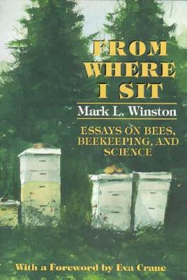 From Where I Sit: Essays on Bees, Beekeeping, and Science (Pitt Latin American), Winston, Mark L.
