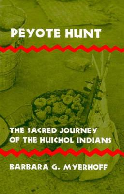 Peyote Hunt: The Sacred Journey of the Huichol Indians (Symbol, Myth and Ritual), Myerhoff, Barbara G.