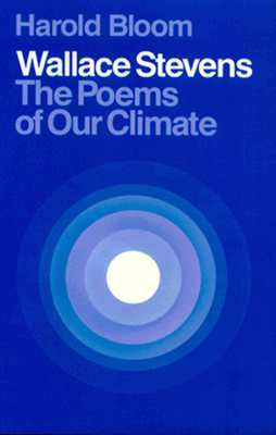 Wallace Stevens: The Poems of Our Climate, Bloom, Harold