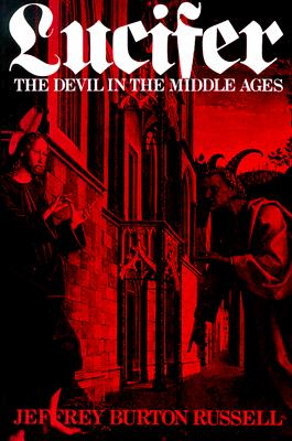 Lucifer : The Devil in the Middle Ages, JEFFREY BURTON RUSSELL