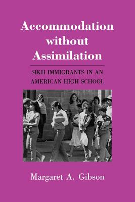 Image for Accommodation without Assimilation: Sikh Immigrants in an American High School
