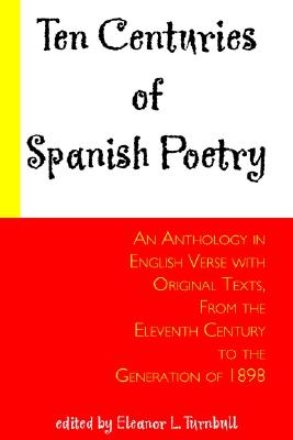 Image for Ten Centuries of Spanish Poetry: An Anthology in English Verse with Original Texts, from the 11th Century to the Generation of 1898 (Anthology in English Verse with Original Texts, from the Xit)