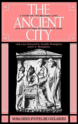 Image for The Ancient City: A Study on the Religion, Laws, and Institutions of Greece and Rome