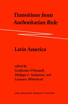 Transitions from Authoritarian Rule, Vol. 2: Latin America, O'Donnell, Guillermo; Schmitter, Philippe C.; Whitehead, Laurence