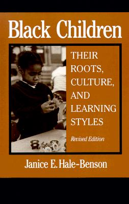Black Children: Their Roots, Culture, and Learning Styles, Janice E. Hale-Benson