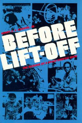 Image for Before Lift-off: The Making of a Space Shuttle Crew (New Series in NASA History)