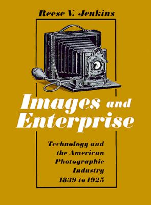 Image for Images and Enterprise: Technology and the American Photographic Industry, 1839-1925 (Johns Hopkins Studies in the History of Technology)