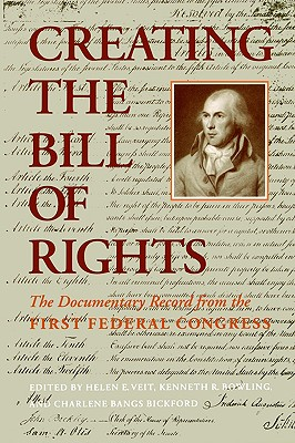 Creating the Bill of Rights: The Documentary Record from the First Federal Congress (Texas at Arlington Pubn in Ling; 97)