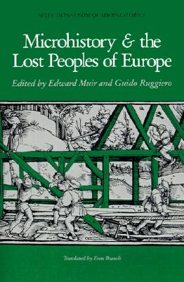 Microhistory and the Lost Peoples of Europe: Selections from Quaderni Storici, Edward Muir, Guido Ruggiero