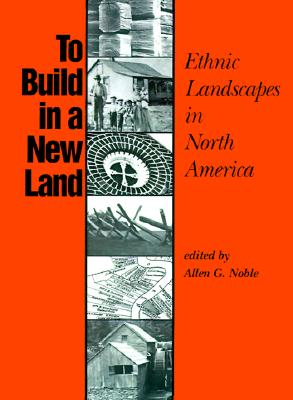 Image for To Build in a New Land: Ethnic Landscapes in North America (Creating the North American Landscape)