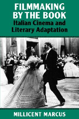 Filmmaking by the Book: Italian Cinema and Literary Adaptation, Marcus, Millicent
