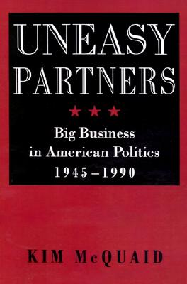 Image for Uneasy Partners: Big Business in American Politics, 1945-1990 (The American Moment)
