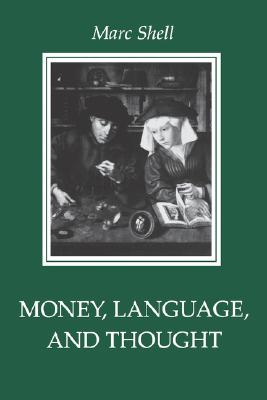 Money, Language, and Thought: Literary and Philosophic Economies from the Medieval to the Modern Era, Shell, Marc