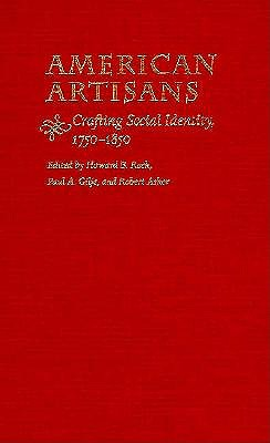 Image for American Artisans: Crafting Society Identity, 1750-1850
