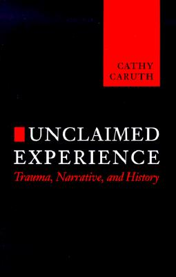 Image for Unclaimed Experience: Trauma, Narrative and History
