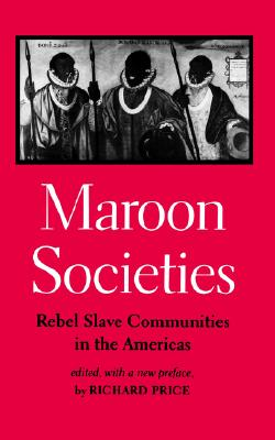 Maroon Societies: Rebel Slave Communities in the Americas [third edition], edited, with a new preface, by Richard Price