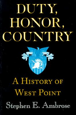 Duty, Honor, Country: A History of West Point, Ambrose, Stephen E.