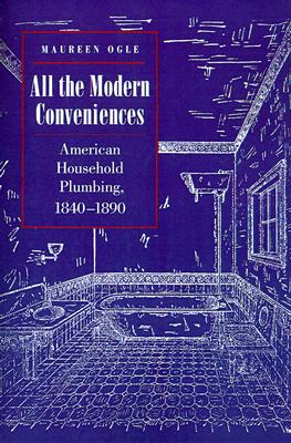 Image for All the Modern Conveniences: American Household Plumbing, 1840-1890
