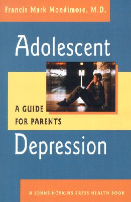 Image for Adolescent Depression: A Guide for Parents (A Johns Hopkins Press Health Book)