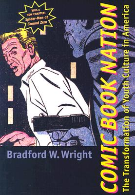 Comic Book Nation: The Transformation of Youth Culture in America, Wright, Bradford W.