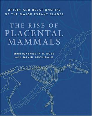 Image for The Rise of Placental Mammals: Origins and Relationships of the Major Extant Clades