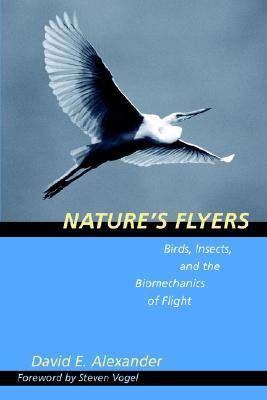 Nature's Flyers: Birds, Insects, and the Biomechanics of Flight, Alexander, David E.