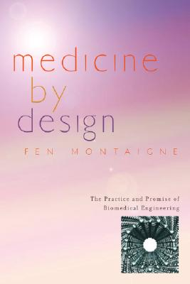 Image for Medicine by Design: The Practice and Promise of Biomedical Engineering