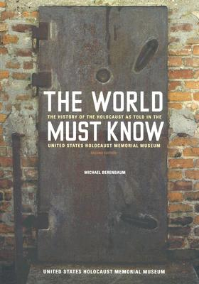 Image for The World Must Know: The History of the Holocaust as Told in the United States Holocaust Memorial Museum