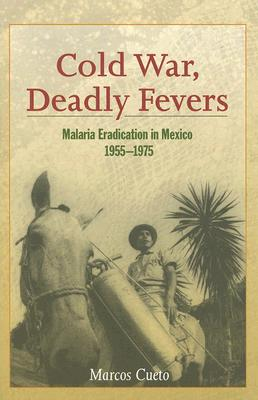 Image for Cold War, Deadly Fevers: Malaria Eradication in Mexico, 1955-1975 (Woodrow Wilson Center Press)