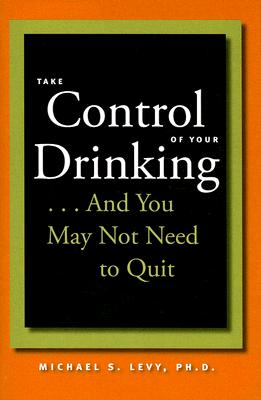 Image for Take Control of Your Drinking...And You May Not Need to Quit