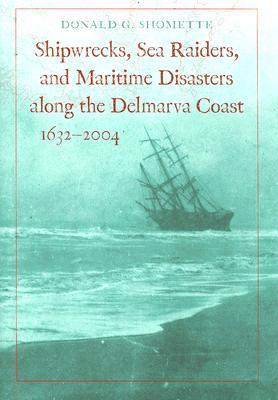 Shipwrecks, Sea Raiders, and Maritime Disasters Along the Delmarva Coast, 16322004