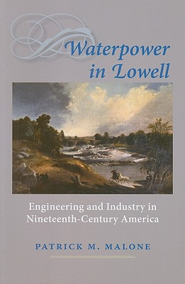 Image for Waterpower in Lowell: Engineering and Industry in Nineteenth-Century America (Johns Hopkins Introductory Studies in the History of Technology)