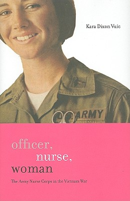 Image for Officer, Nurse, Woman: The Army Nurse Corps in the Vietnam War (War/Society/Culture)