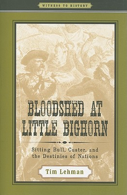 Image for Bloodshed at Little Bighorn: Sitting Bull, Custer, and the Destinies of Nations (Witness to History)