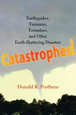 Image for Catastrophes!: Earthquakes, Tsunamis, Tornadoes, and Other Earth-Shattering Disasters