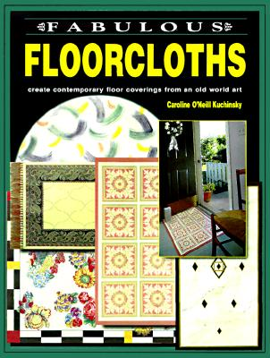 Fabulous Floorcloths: Create Contemporary Floor Coverings from an Old World Art, O'Neill Kuchinsky, Caroline