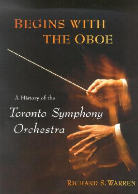 Image for Begins with the Oboe: A History of the Toronto Symphony Orchestra