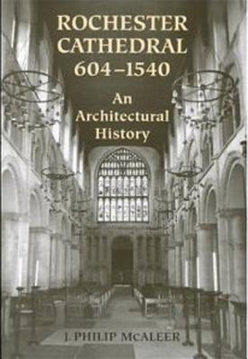 Image for Rochester Cathedral, 604-1540: An Architectural History